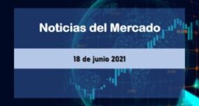 Noticias del Mercado 18 de junio 2021